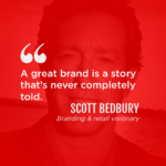 Words of Wisdom from Scott Bedbury